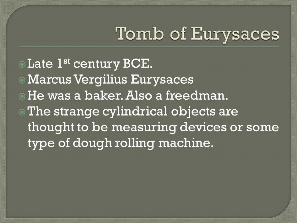  Late 1 st century BCE.  Marcus Vergilius Eurysaces  He was a baker.