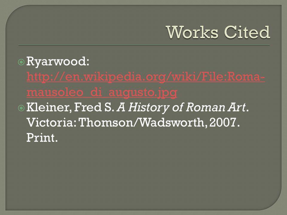  Ryarwood: http://en.wikipedia.org/wiki/File:Roma- mausoleo_di_augusto.jpg http://en.wikipedia.org/wiki/File:Roma- mausoleo_di_augusto.jpg  Kleiner, Fred S.
