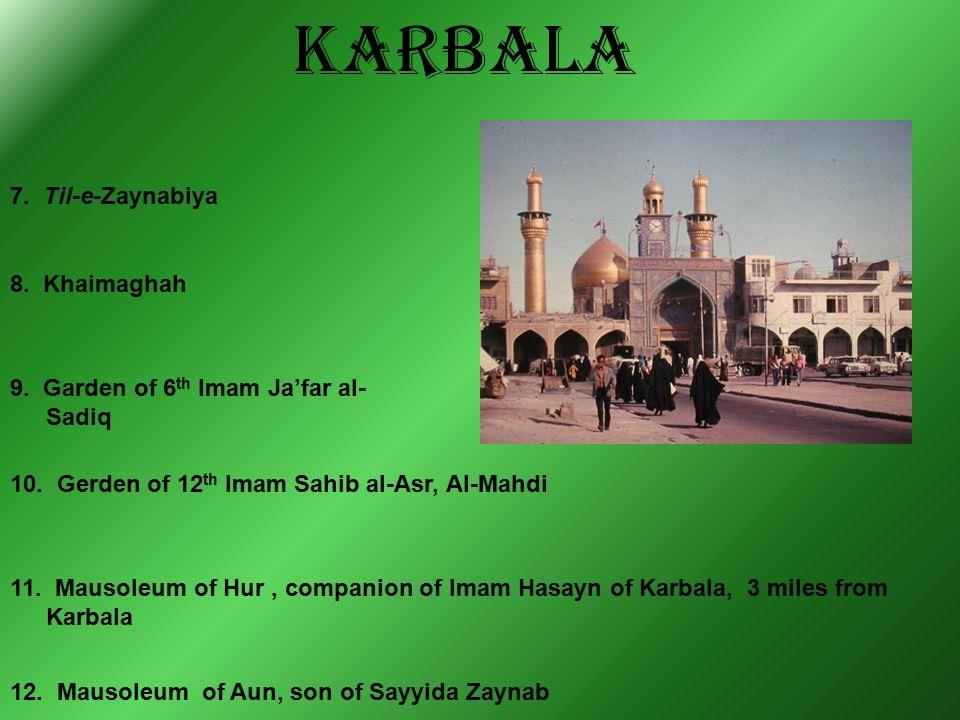 KARBALA 7. Til-e-Zaynabiya 8. Khaimaghah 9. Garden of 6 th Imam Ja'far al- Sadiq 10.