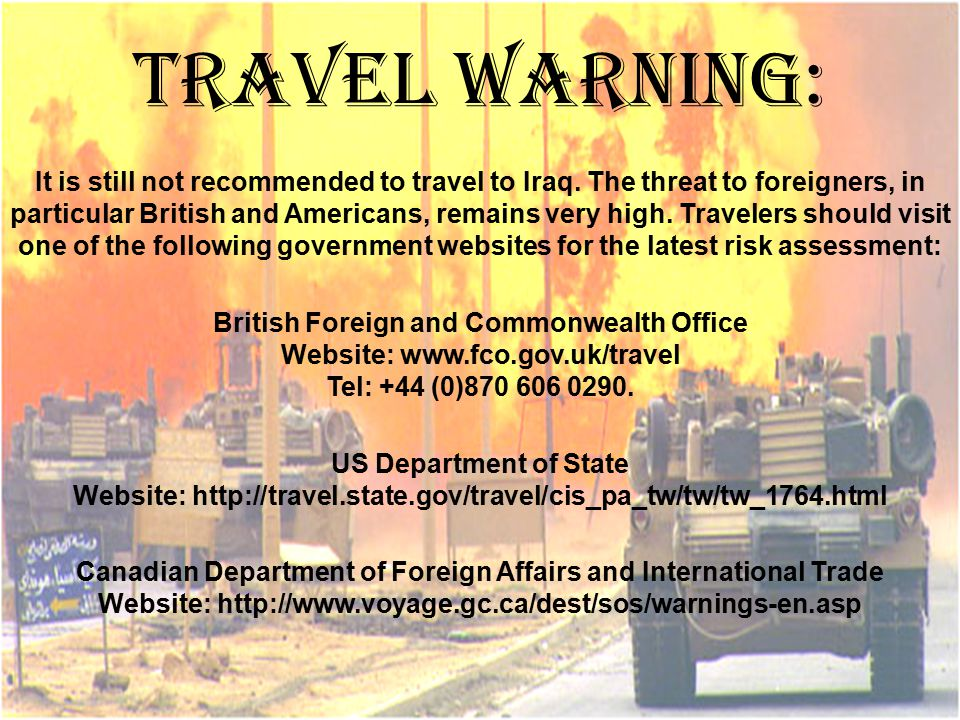 TRAVEL WARNING: It is still not recommended to travel to Iraq.