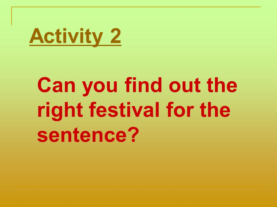 Activity 2 Can you find out the right festival for the sentence?