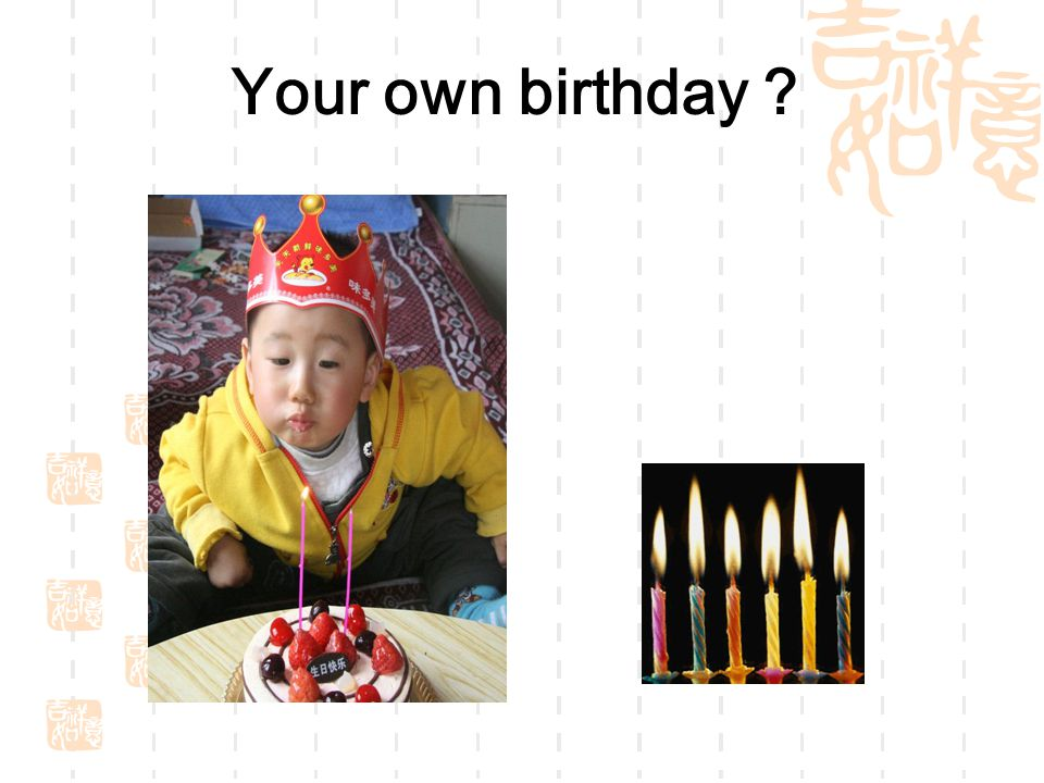 Your own birthday ?
