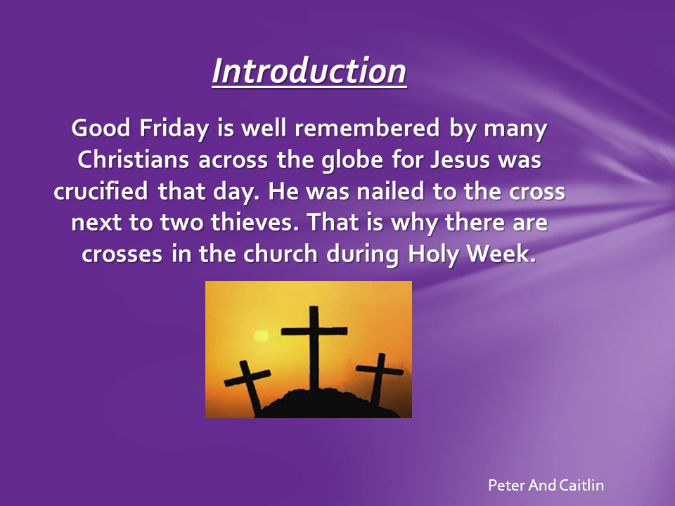 Good Friday is well remembered by many Christians across the globe for Jesus was crucified that day.