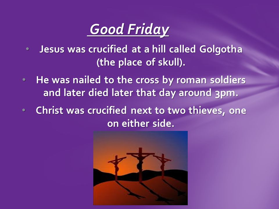 Jesus was crucified at a hill called Golgotha (the place of skull).