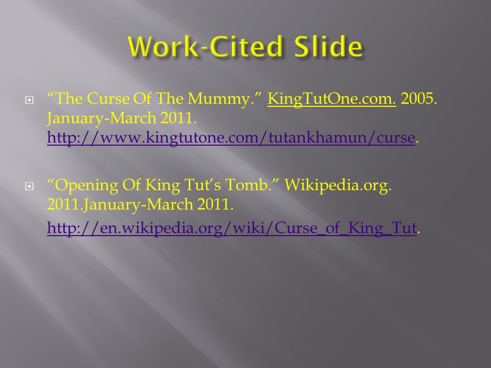 " ""The Curse Of The Mummy."" KingTutOne.com. 2005. January-March 2011. http://www.kingtutone.com/tutankhamun/curse. http://www.kingtutone.com/tutankham"