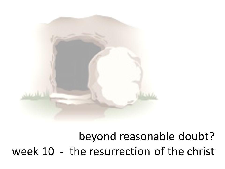 beyond reasonable doubt week 10 - the resurrection of the christ