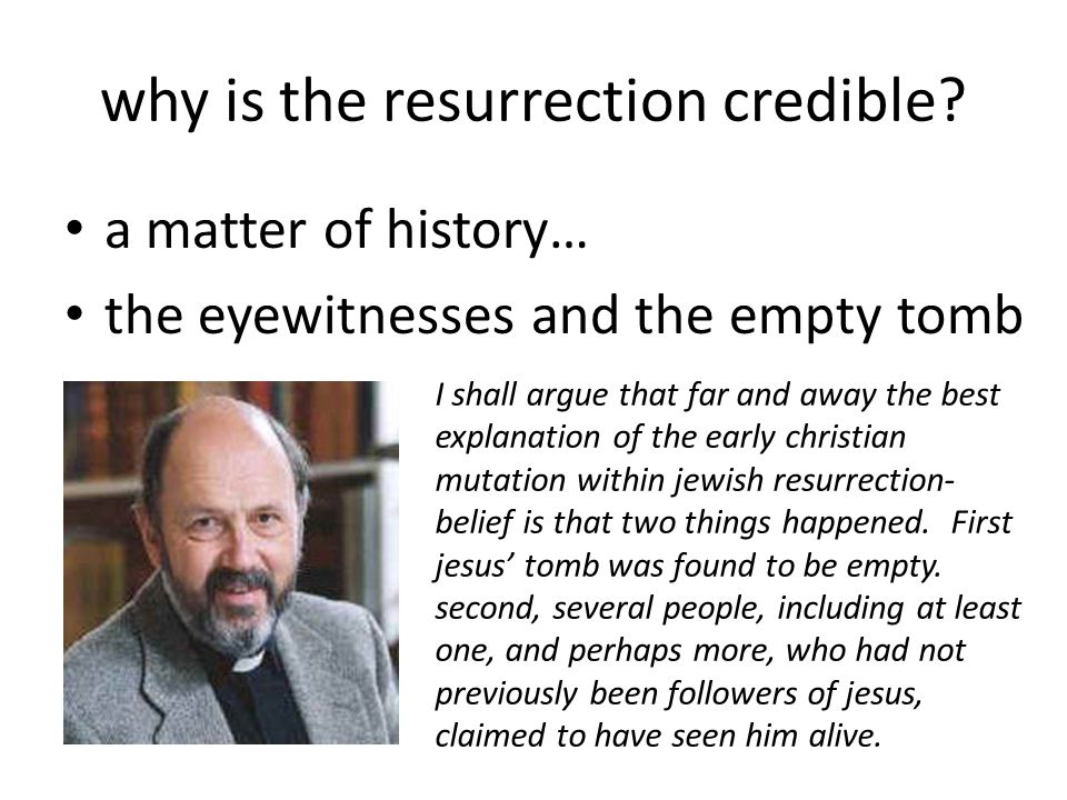 why is the resurrection credible.