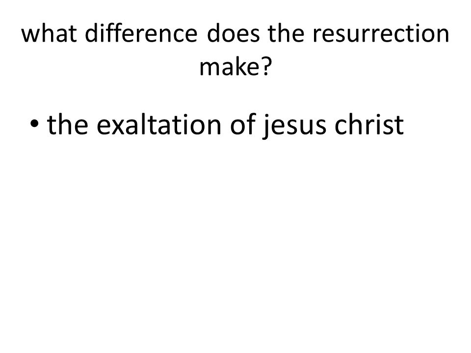 what difference does the resurrection make the exaltation of jesus christ
