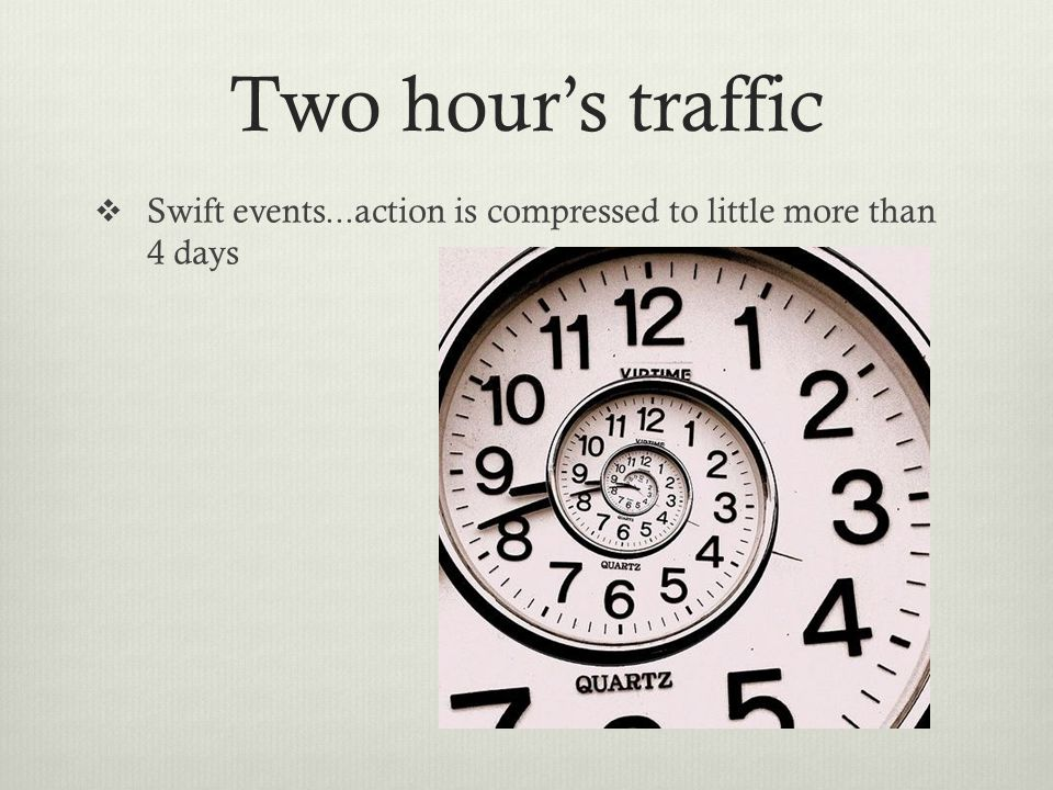 Two hour's traffic  Swift events...action is compressed to little more than 4 days