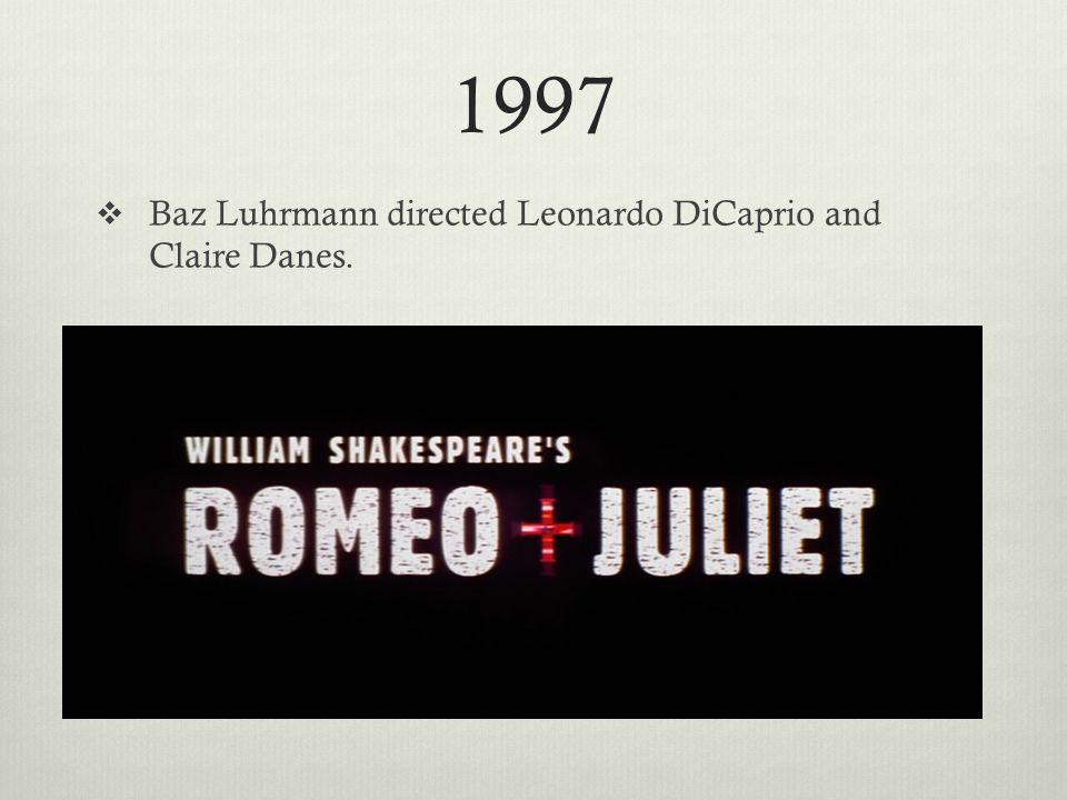 1997  Baz Luhrmann directed Leonardo DiCaprio and Claire Danes.