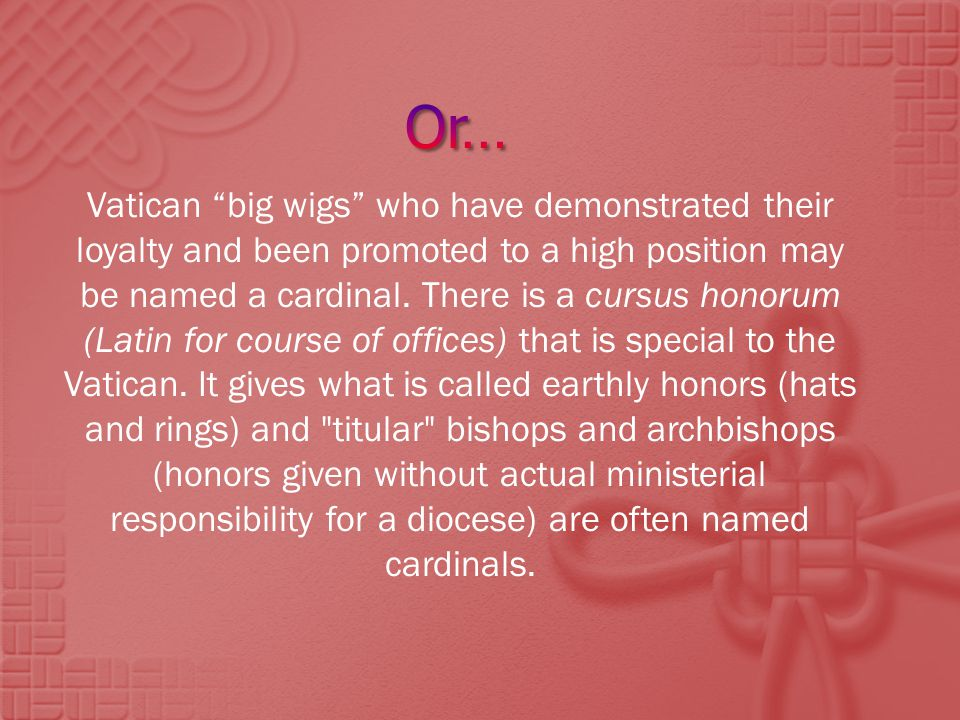A person, even one who is not a bishop, may be named cardinal as an honor for a lifetime of service.