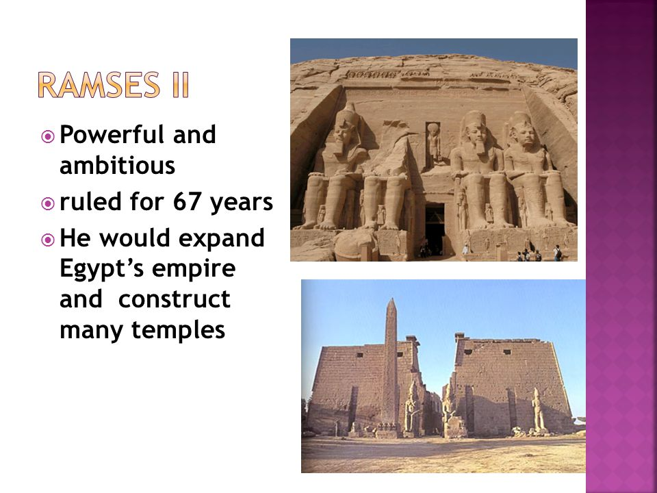 Powerful and ambitious  ruled for 67 years  He would expand Egypt's empire and construct many temples