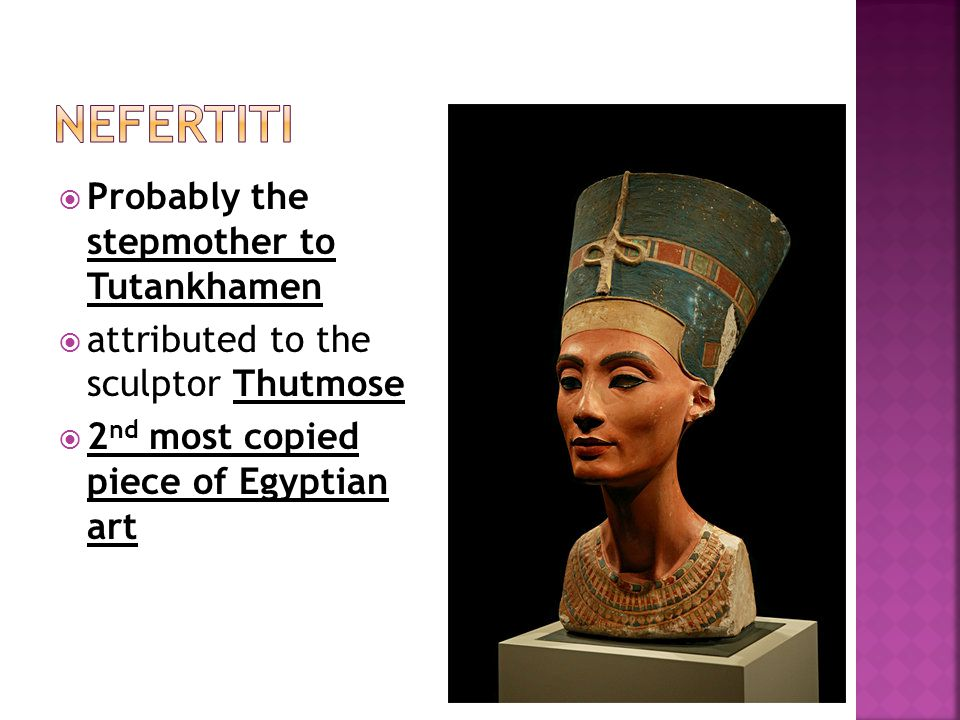  Probably the stepmother to Tutankhamen  attributed to the sculptor Thutmose  2 nd most copied piece of Egyptian art