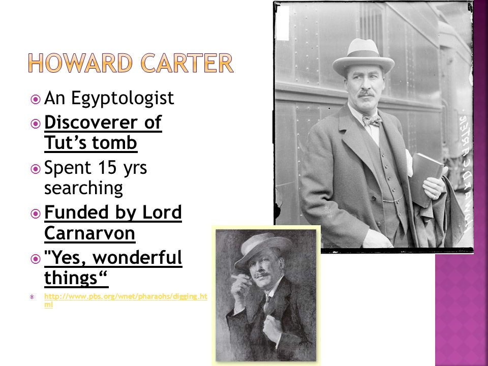  An Egyptologist  Discoverer of Tut's tomb  Spent 15 yrs searching  Funded by Lord Carnarvon 