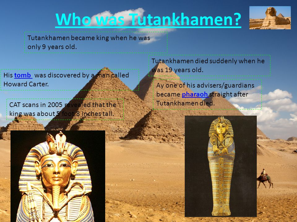 Who was Tutankhamen. Tutankhamen became king when he was only 9 years old.