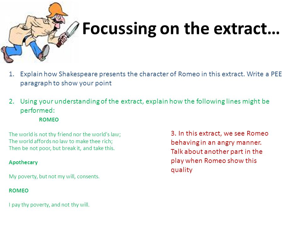 Focussing on the extract… 1.Explain how Shakespeare presents the character of Romeo in this extract. Write a PEE paragraph to show your point 2.Using