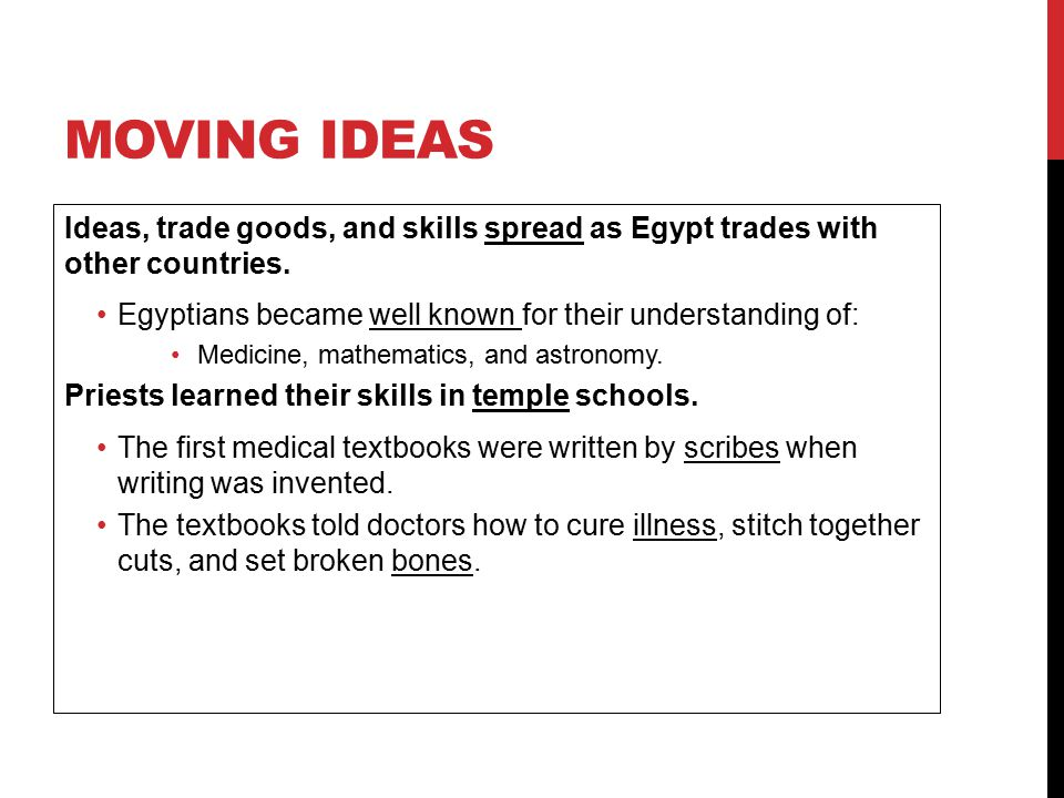MOVING IDEAS Ideas, trade goods, and skills spread as Egypt trades with other countries. Egyptians became well known for their understanding of: Medic
