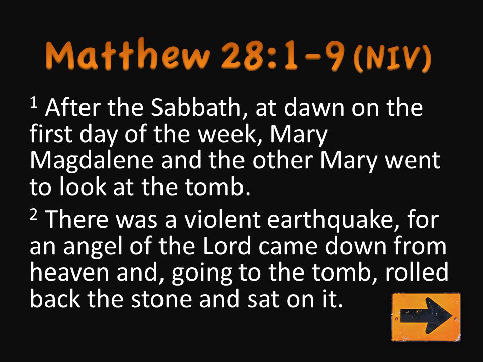 1 After the Sabbath, at dawn on the first day of the week, Mary Magdalene and the other Mary went to look at the tomb.