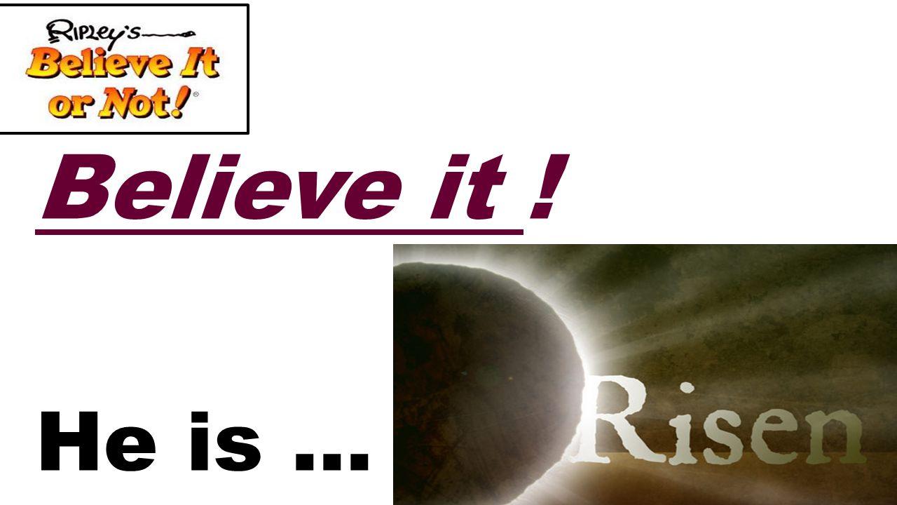 Believe it ! He is …