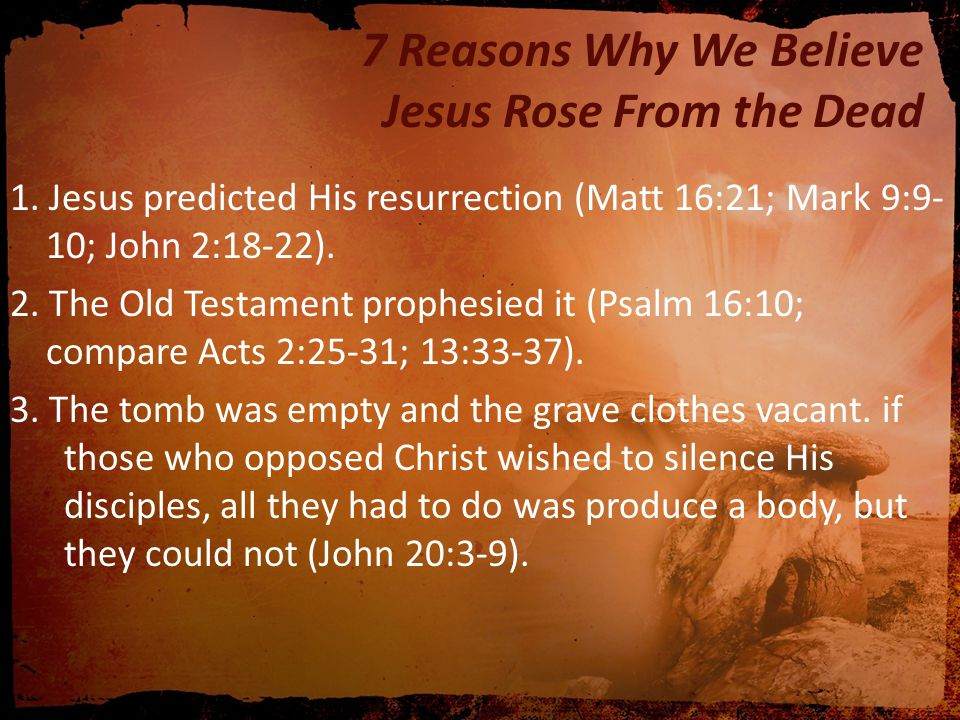 7 Reasons Why We Believe Jesus Rose From the Dead 4.