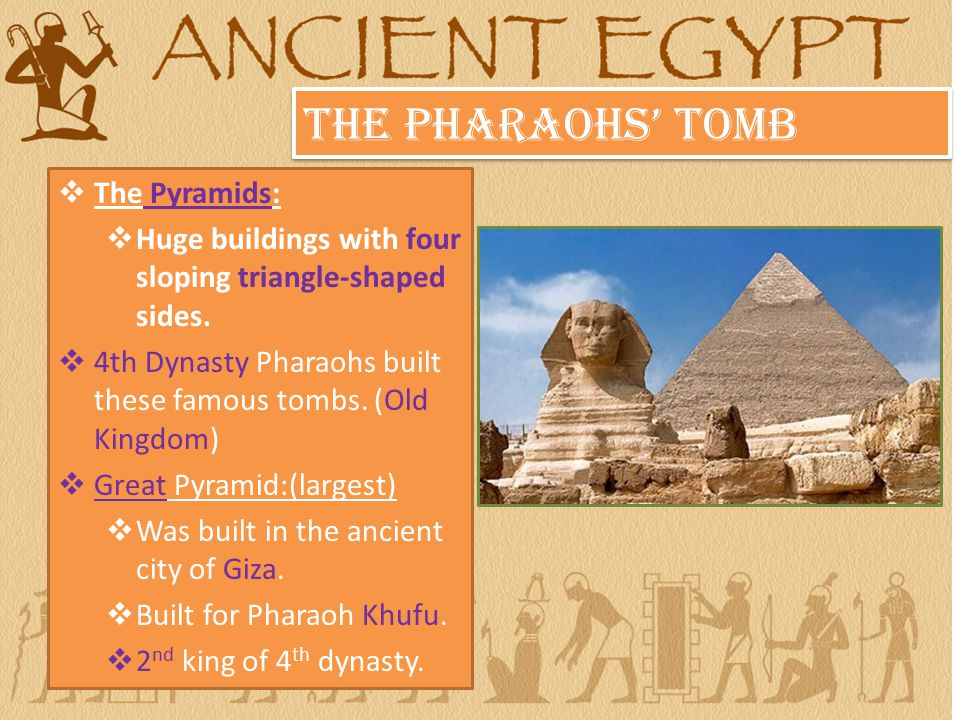  The Pyramids:  Huge buildings with four sloping triangle-shaped sides.