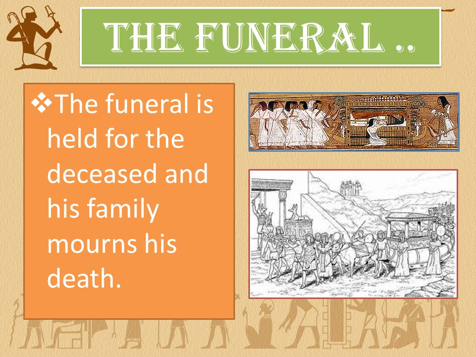  The funeral is held for the deceased and his family mourns his death. The Funeral..