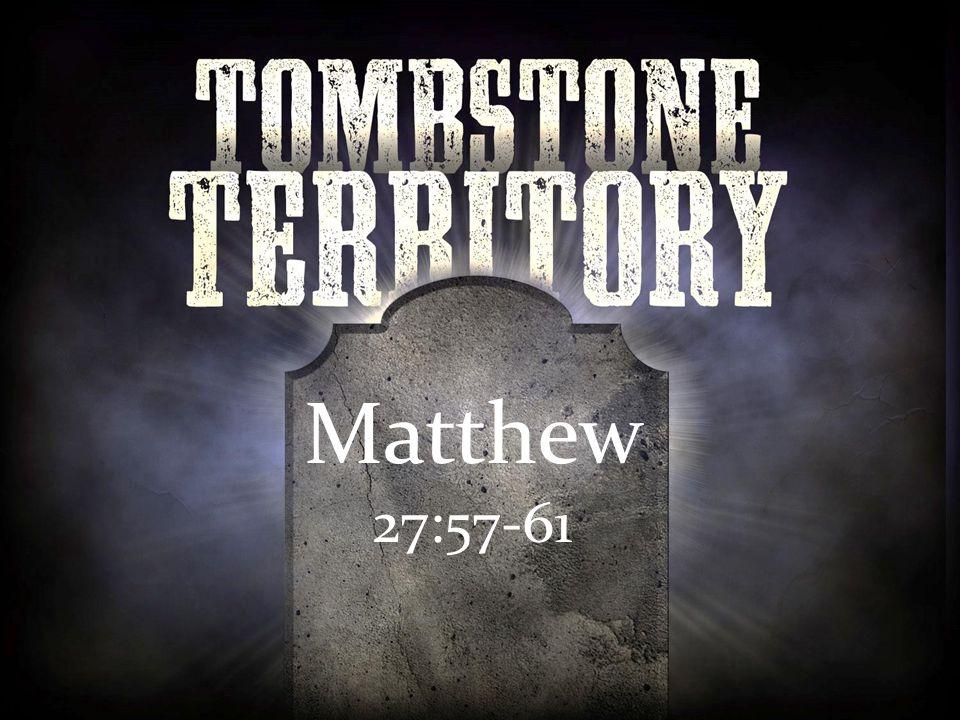Matthew 27:57-61 Matthew 27:57-61