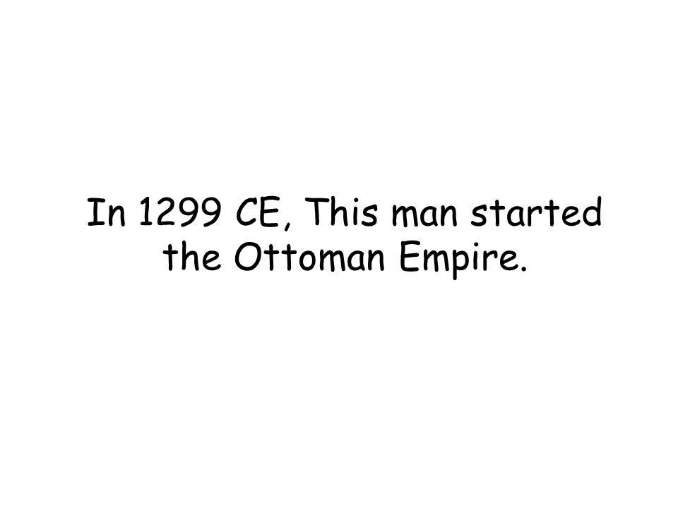 Reign 1299 to 1324 CE Osman