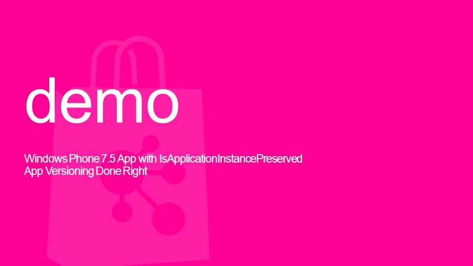 demo Windows Phone 7.5 App with IsApplicationInstancePreserved App Versioning Done Right