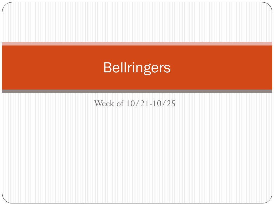 Week of 10/21-10/25 Bellringers