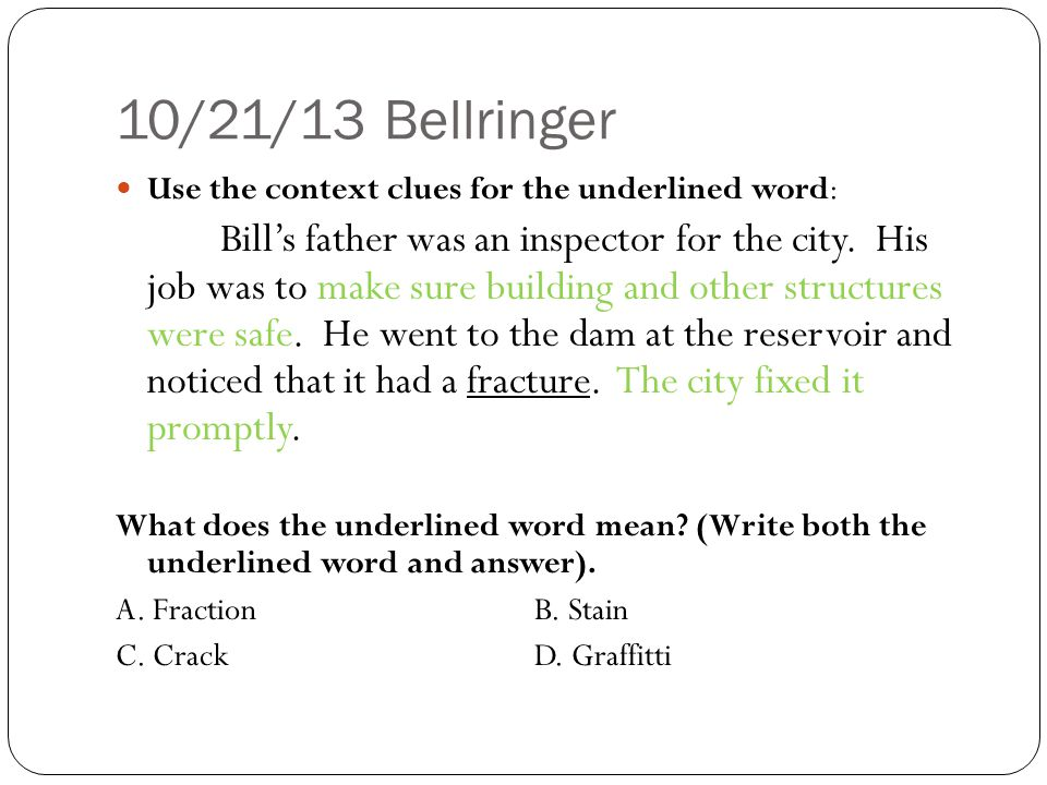 10/21/13 Bellringer Use the context clues for the underlined word: Bill's father was an inspector for the city.