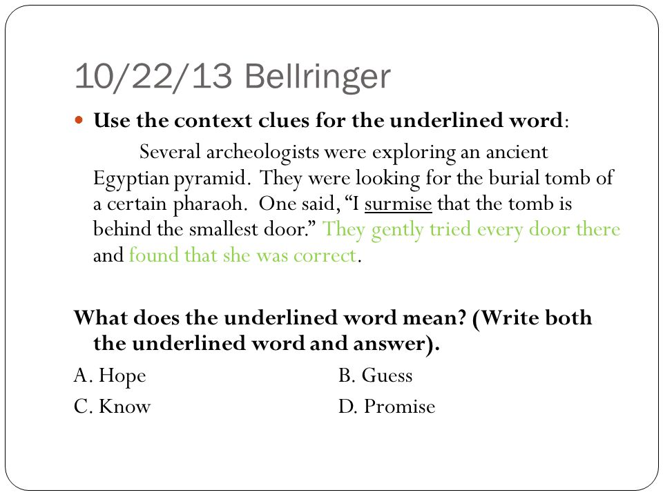 10/22/13 Bellringer Use the context clues for the underlined word: Several archeologists were exploring an ancient Egyptian pyramid.