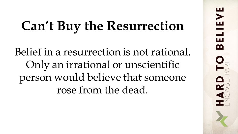 Can't Buy the Resurrection Belief in a resurrection is not rational.