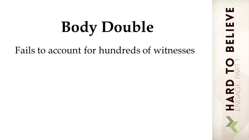 Body Double Fails to account for hundreds of witnesses