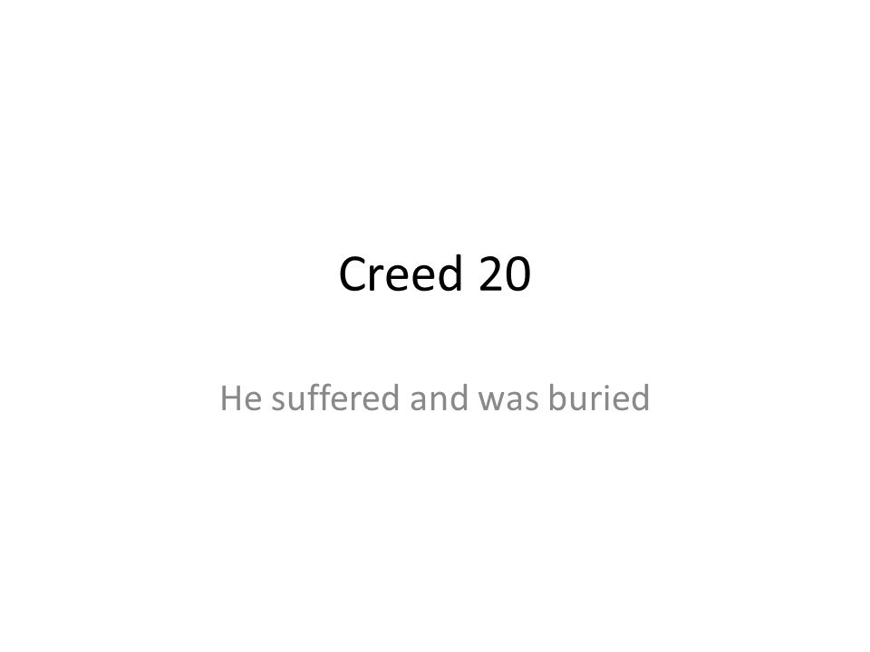 Creed 20 He suffered and was buried