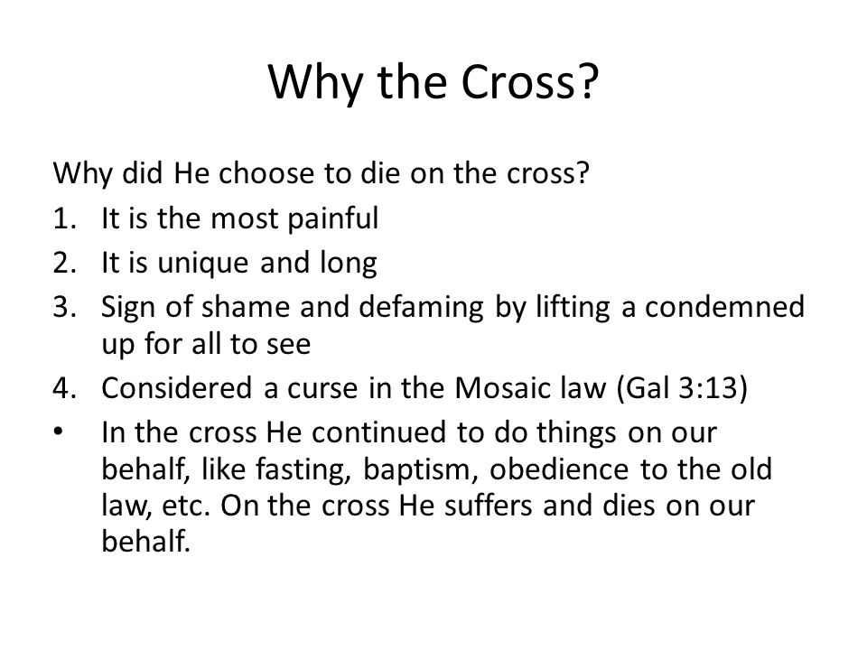 Why the Cross. Why did He choose to die on the cross.