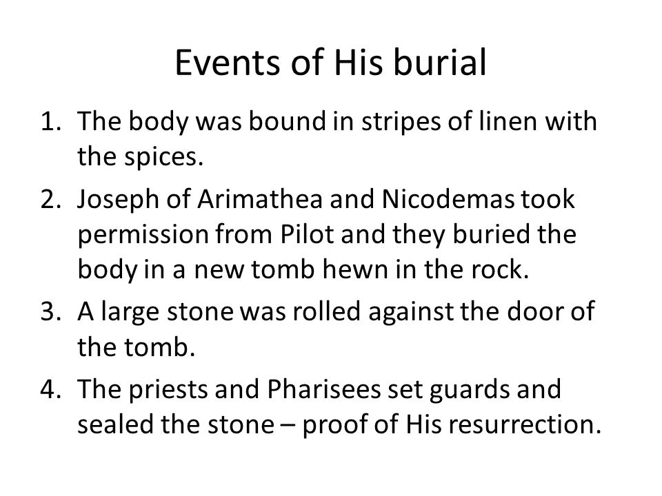 Events of His burial 1.The body was bound in stripes of linen with the spices.