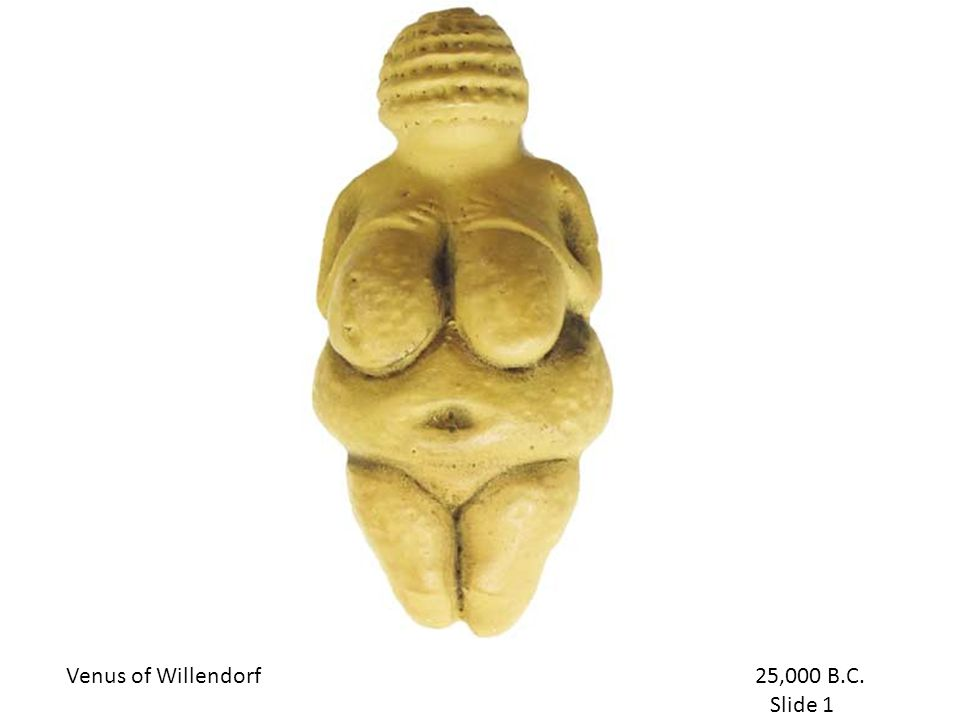 Venus of Willendorf 25,000 B.C. Slide 1