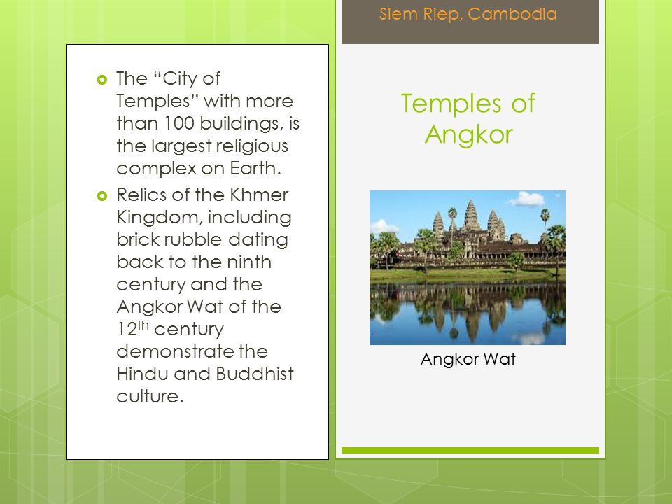  The City of Temples with more than 100 buildings, is the largest religious complex on Earth.