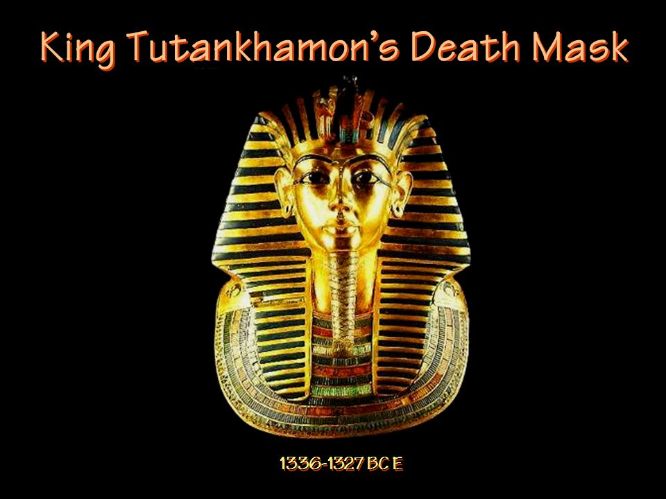 King Tutankhamon's Death Mask 1336-1327 BC E