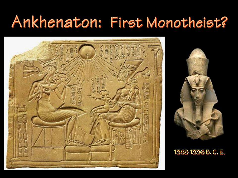 Ankhenaton: First Monotheist 1352-1336 B. C. E.