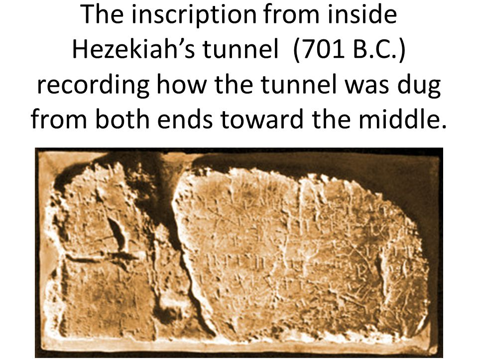 The inscription from inside Hezekiah's tunnel (701 B.C.) recording how the tunnel was dug from both ends toward the middle.