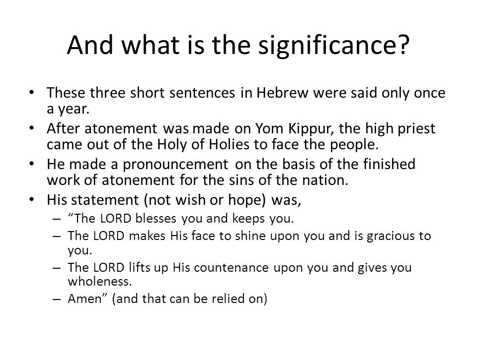 And what is the significance. These three short sentences in Hebrew were said only once a year.