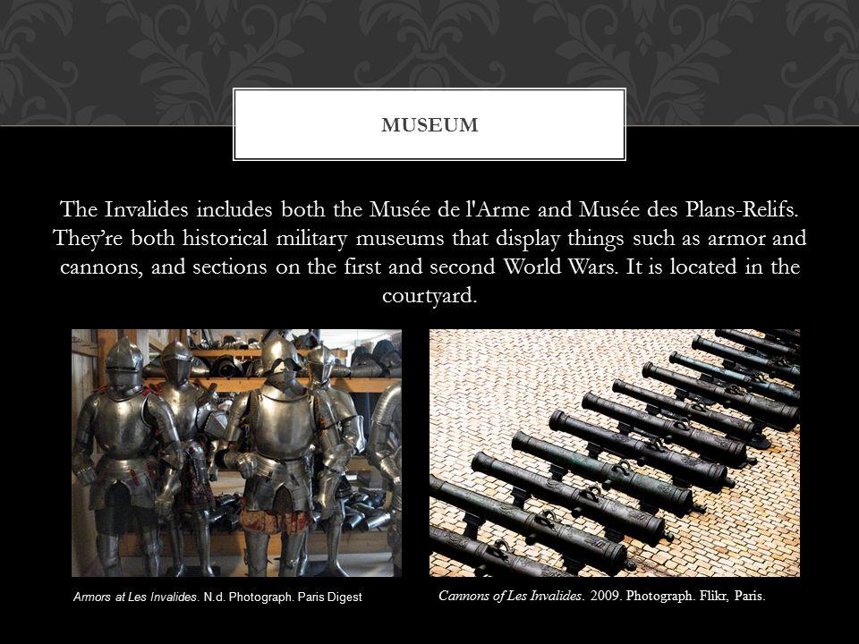 The Invalides includes both the Musée de l Arme and Musée des Plans-Relifs.