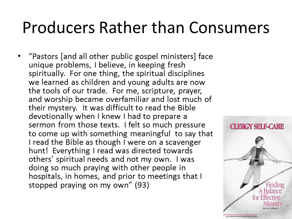 "Producers Rather than Consumers ""Pastors [and all other public gospel ministers] face unique problems, I believe, in keeping fresh spiritually. For on"