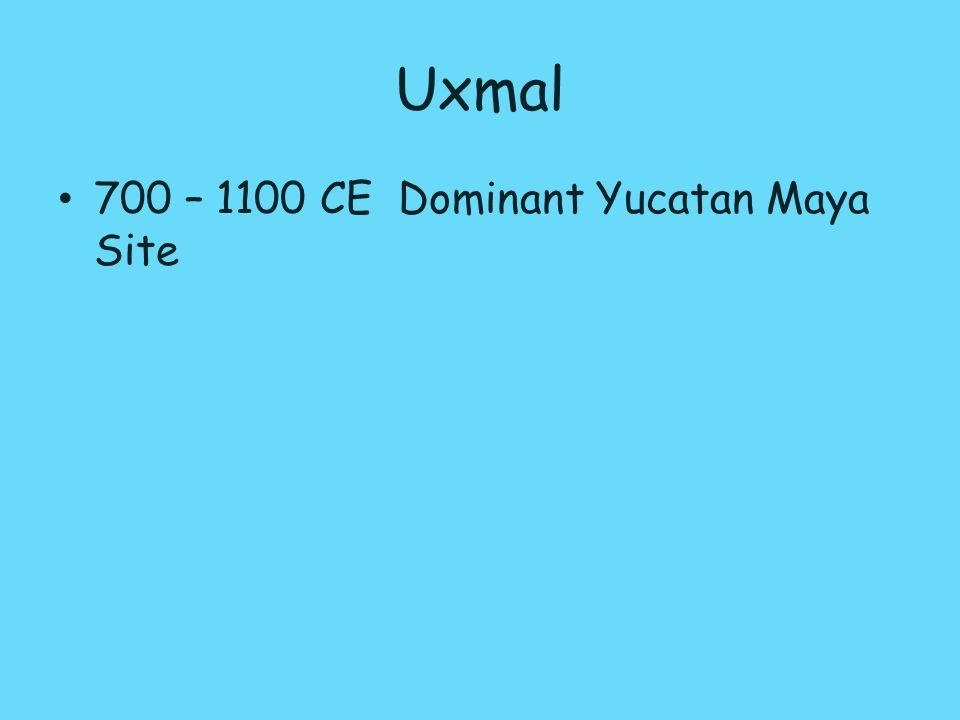 Uxmal 700 – 1100 CE Dominant Yucatan Maya Site