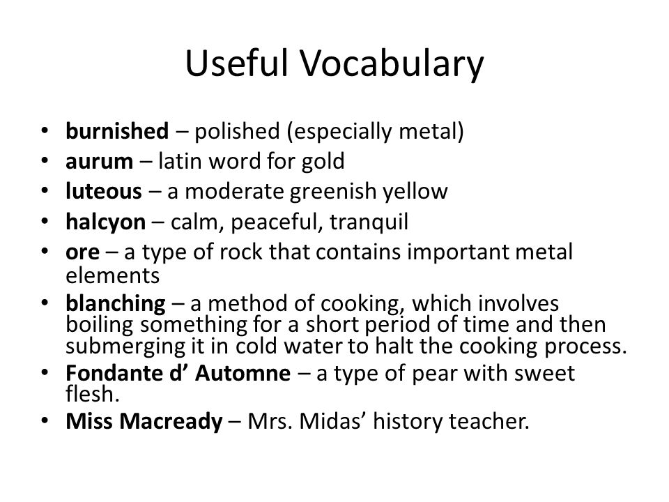 Useful Vocabulary burnished – polished (especially metal) aurum – latin word for gold luteous – a moderate greenish yellow halcyon – calm, peaceful, t