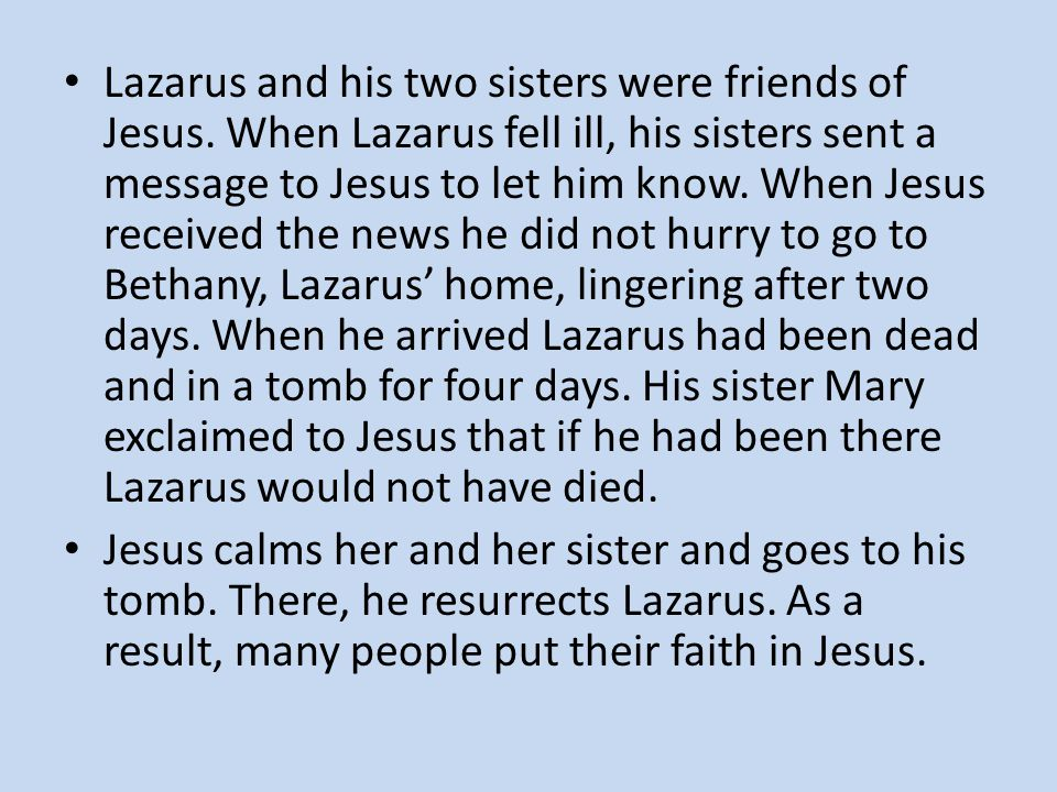 Lazarus and his two sisters were friends of Jesus.