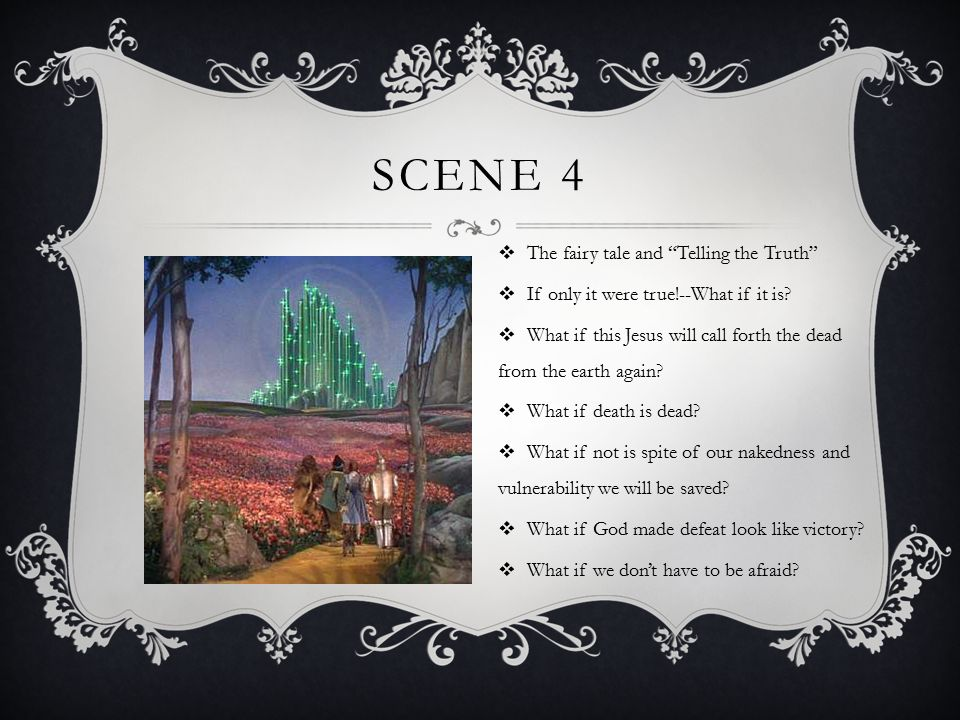 SCENE 4  The fairy tale and Telling the Truth  If only it were true!--What if it is.