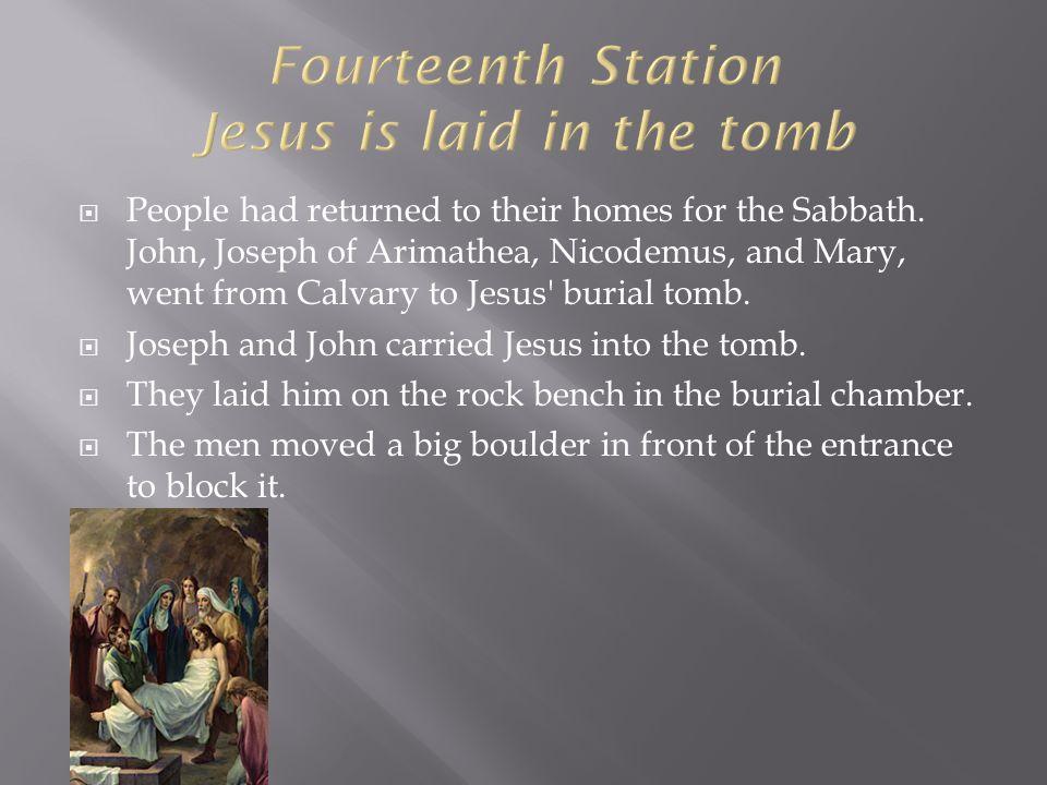  People had returned to their homes for the Sabbath. John, Joseph of Arimathea, Nicodemus, and Mary, went from Calvary to Jesus' burial tomb.  Josep